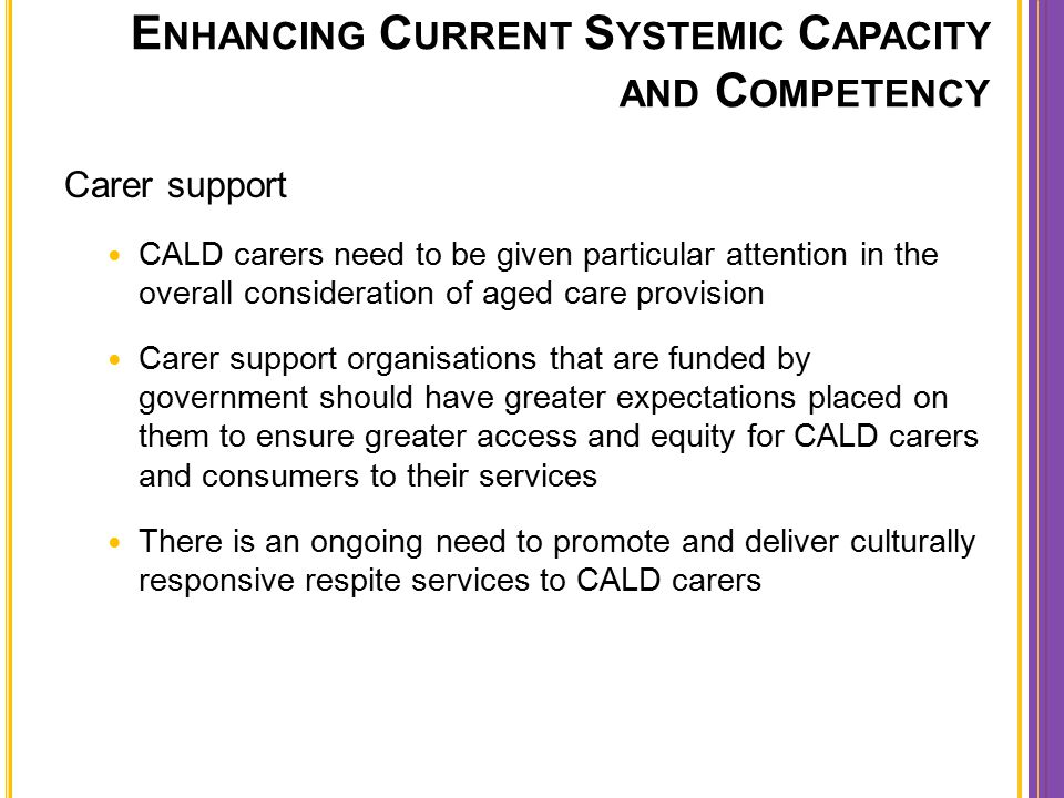 Carer support CALD carers need to be given particular attention in the overall consideration of aged care provision Carer support organisations that a