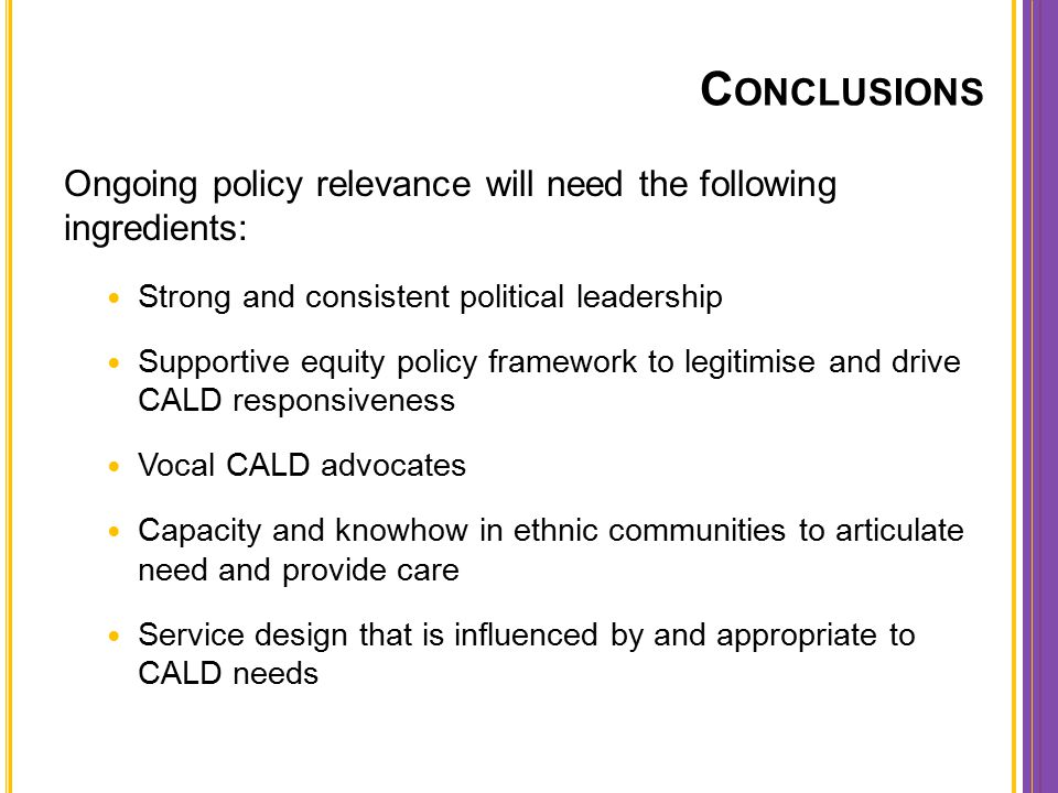 C ONCLUSIONS Ongoing policy relevance will need the following ingredients: Strong and consistent political leadership Supportive equity policy framewo