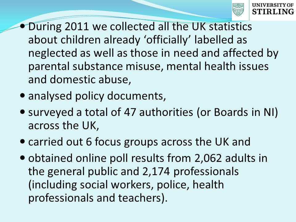 During 2011 we collected all the UK statistics about children already 'officially' labelled as neglected as well as those in need and affected by pare