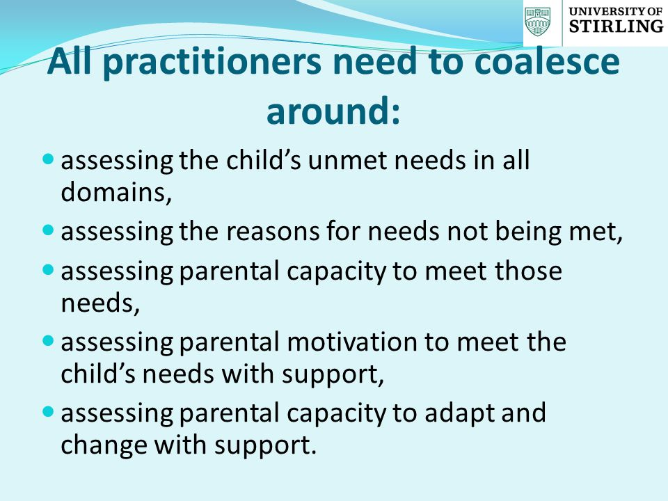 All practitioners need to coalesce around: assessing the child's unmet needs in all domains, assessing the reasons for needs not being met, assessing