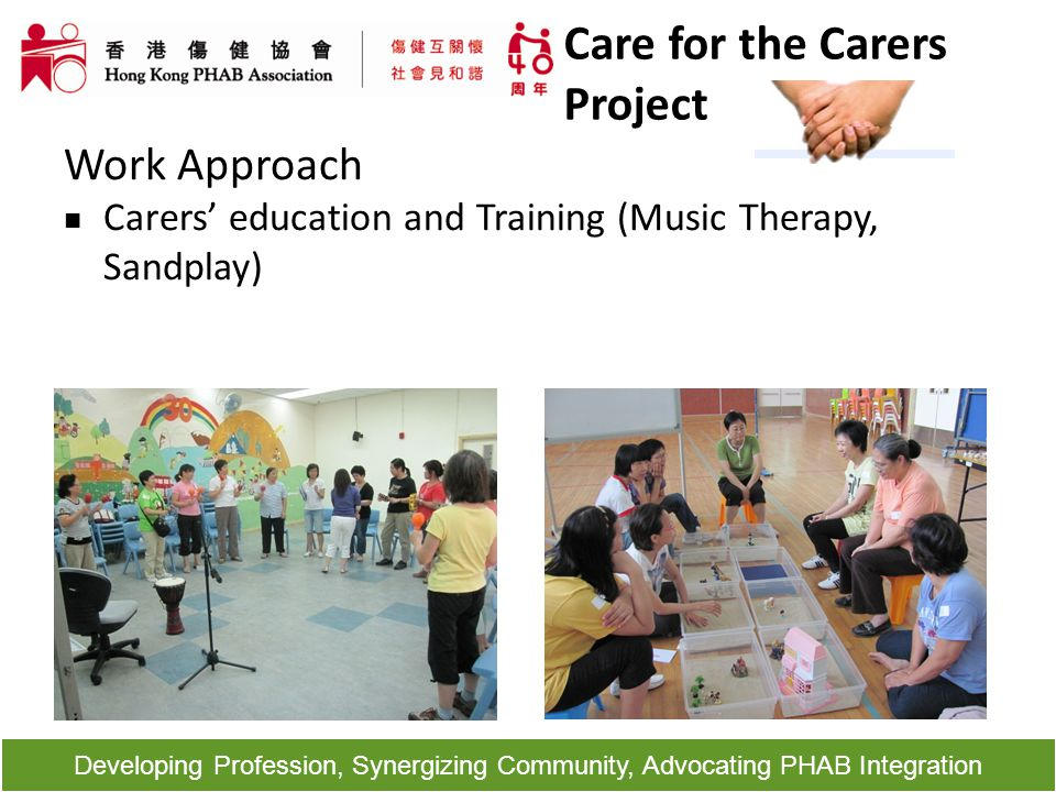 Developing Profession, Synergizing Community, Advocating PHAB Integration Work Approach Carers' education and Training (Music Therapy, Sandplay) Care