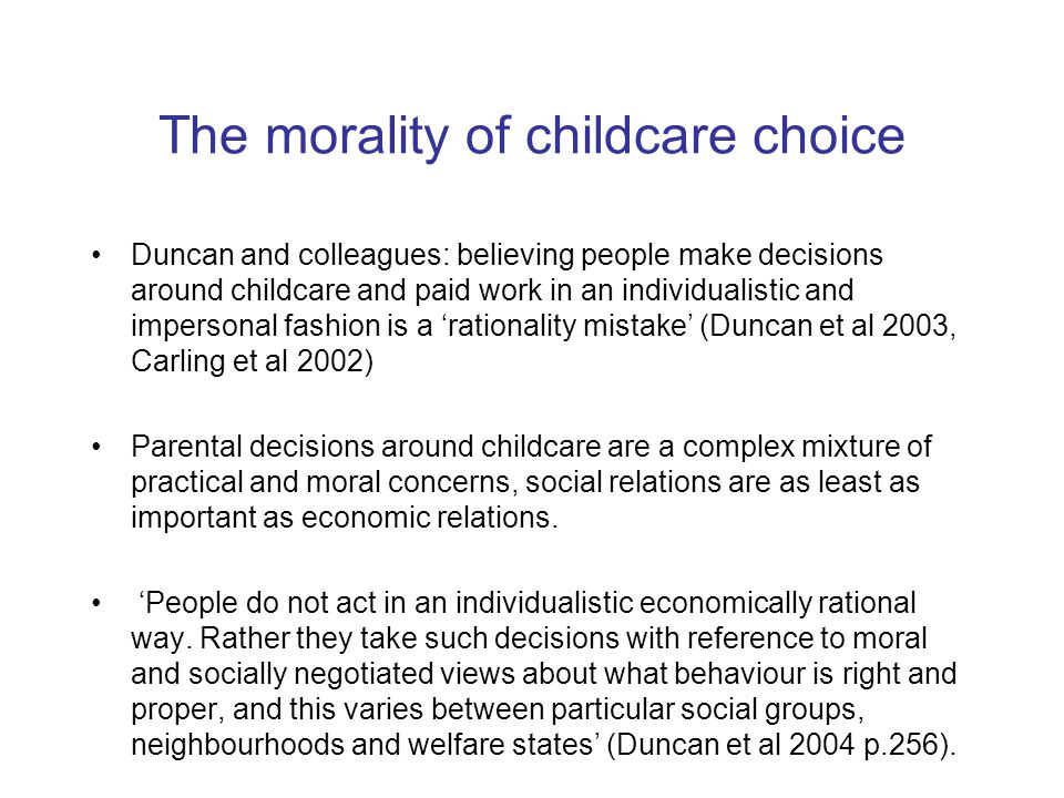 The morality of childcare choice Duncan and colleagues: believing people make decisions around childcare and paid work in an individualistic and imper