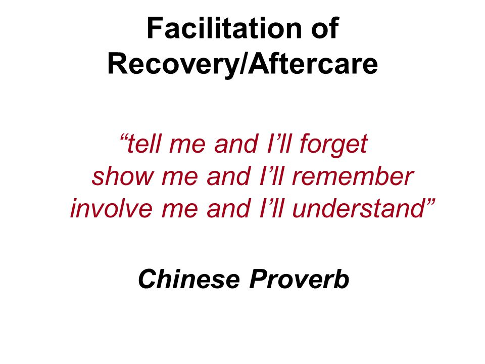 tell me and I'll forget show me and I'll remember involve me and I'll understand Chinese Proverb Facilitation of Recovery/Aftercare