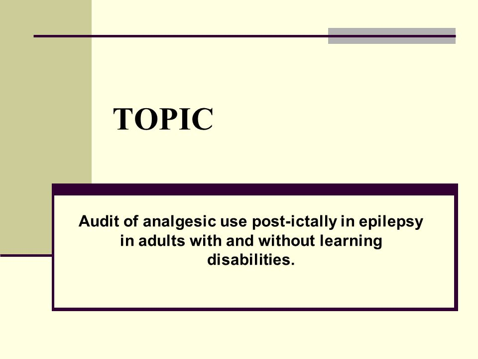 TOPIC Audit of analgesic use post-ictally in epilepsy in adults with and without learning disabilities.