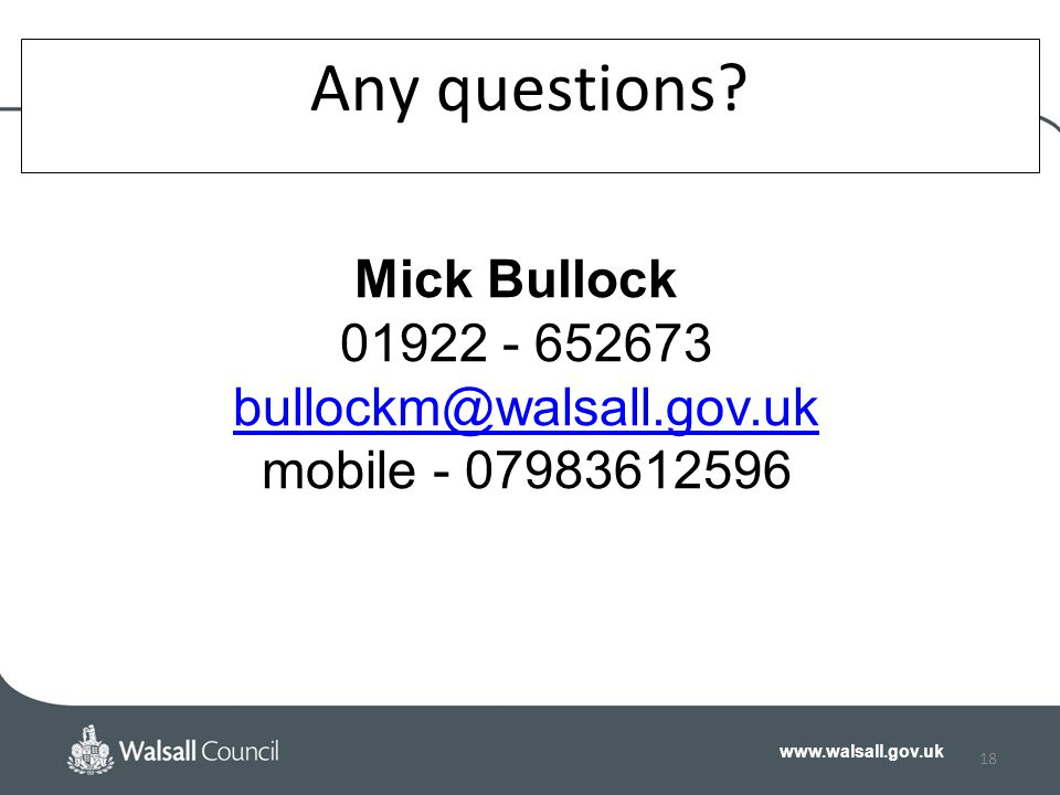 www.walsall.gov.uk 18 Any questions.