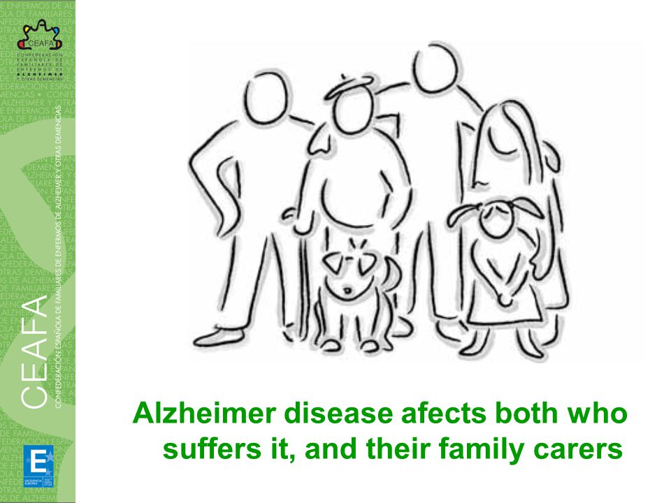 Alzheimer disease afects both who suffers it, and their family carers