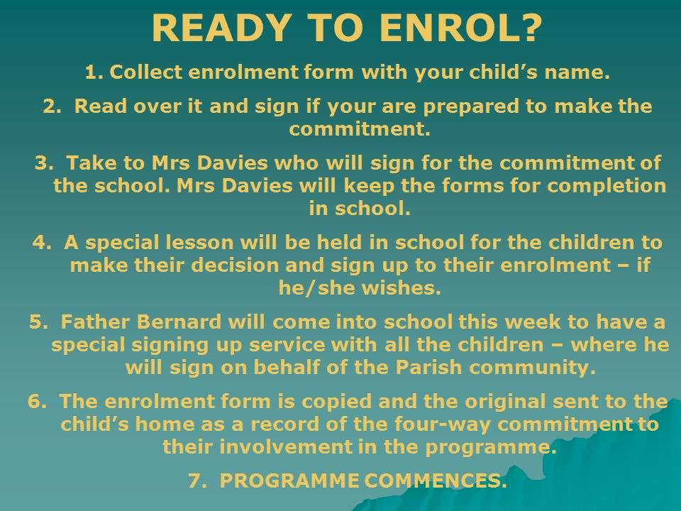READY TO ENROL. 1.Collect enrolment form with your child's name.