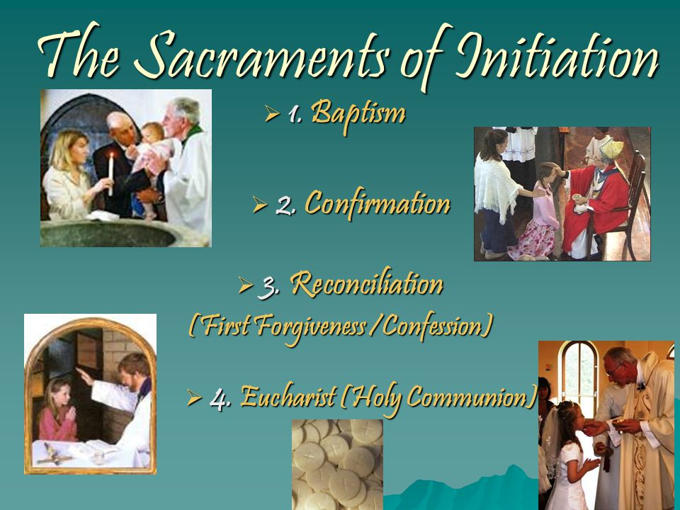 The Sacraments of Initiation  1. Baptism  2. Confirmation  3.