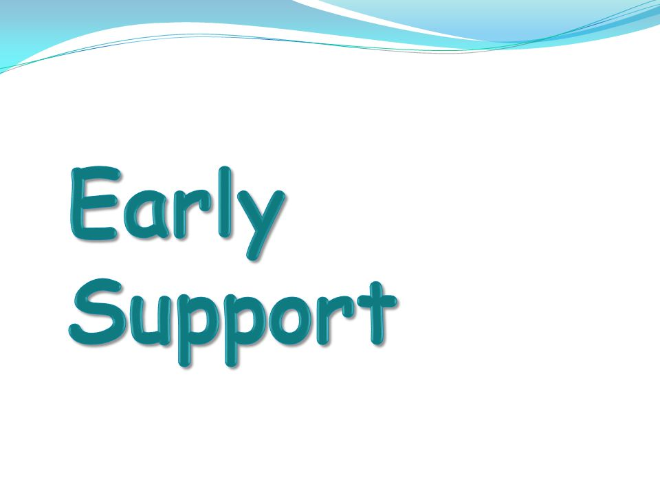 Early Support Programme The Early Support Programme is for parents and carers of disabled children and young people from birth to adulthood.