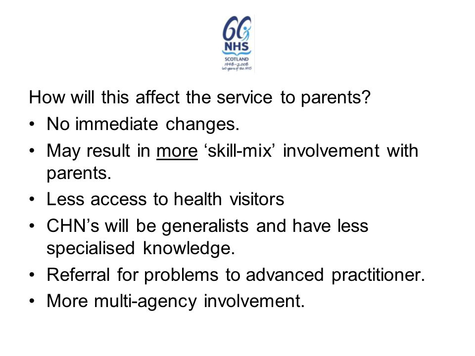 How will this affect the service to parents. No immediate changes.