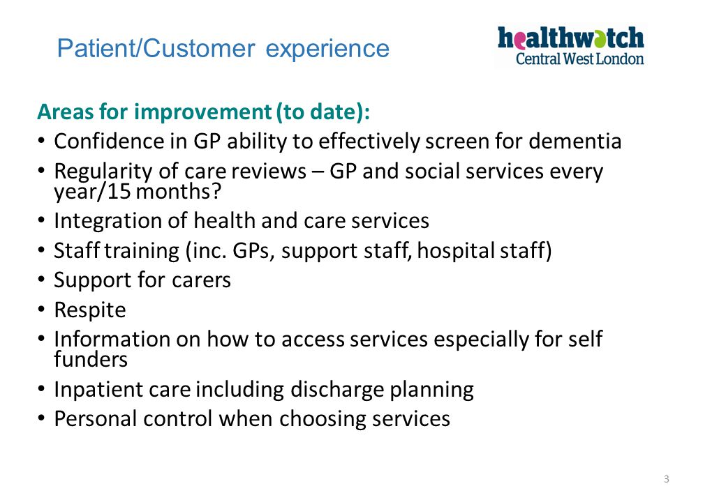 Areas for improvement (to date): Confidence in GP ability to effectively screen for dementia Regularity of care reviews – GP and social services every