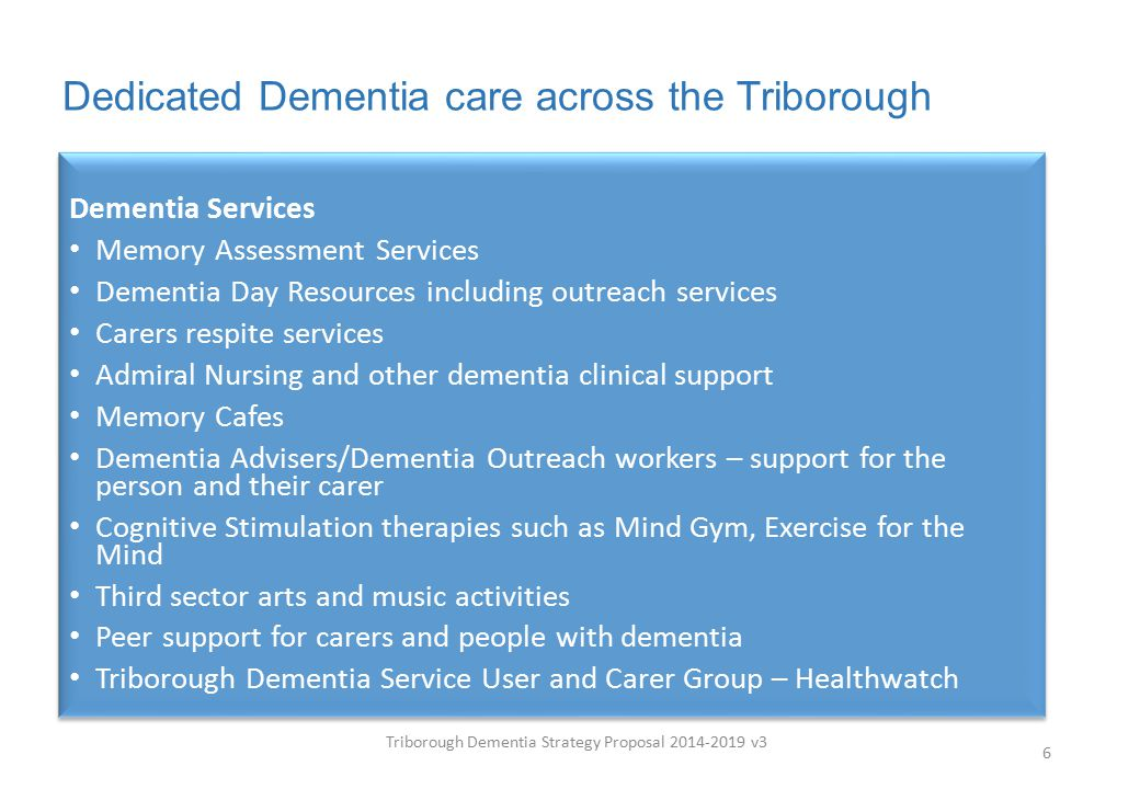 Dedicated Dementia care across the Triborough Triborough Dementia Strategy Proposal 2014-2019 v3 6