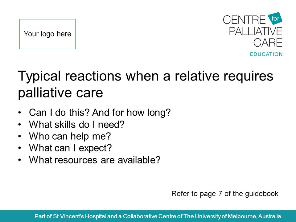 Typical reactions when a relative requires palliative care Part of St Vincent's Hospital and a Collaborative Centre of The University of Melbourne, Australia Can I do this.
