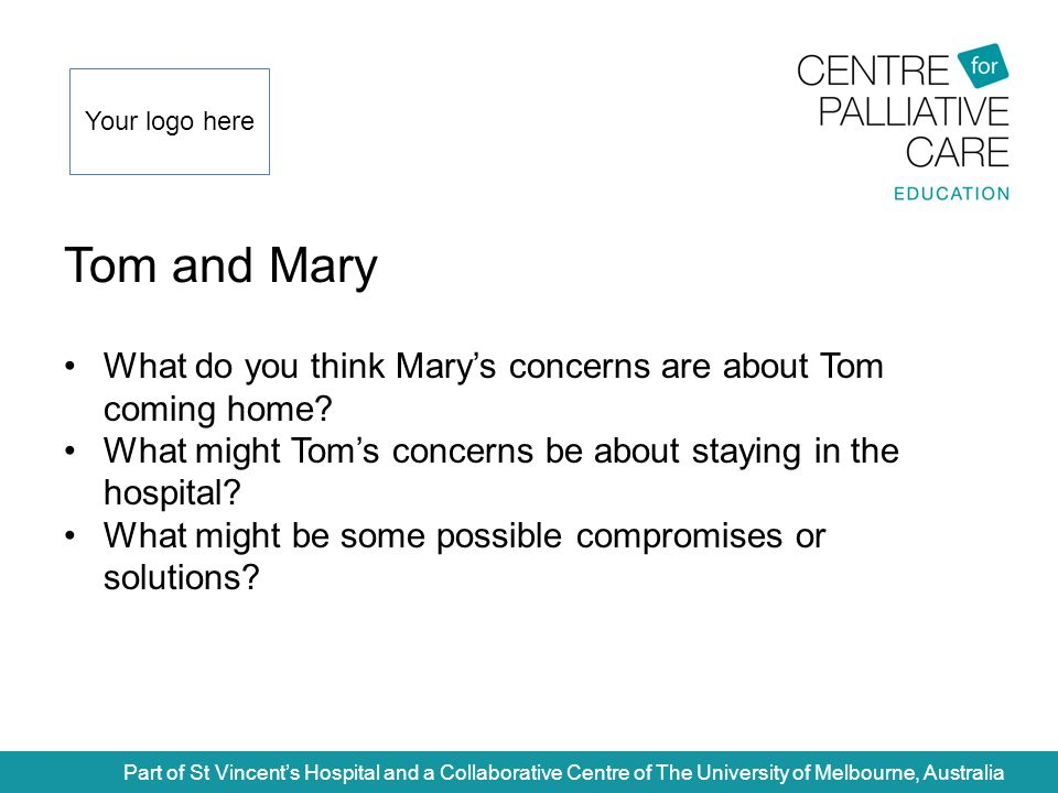 Tom and Mary Part of St Vincent's Hospital and a Collaborative Centre of The University of Melbourne, Australia What do you think Mary's concerns are about Tom coming home.