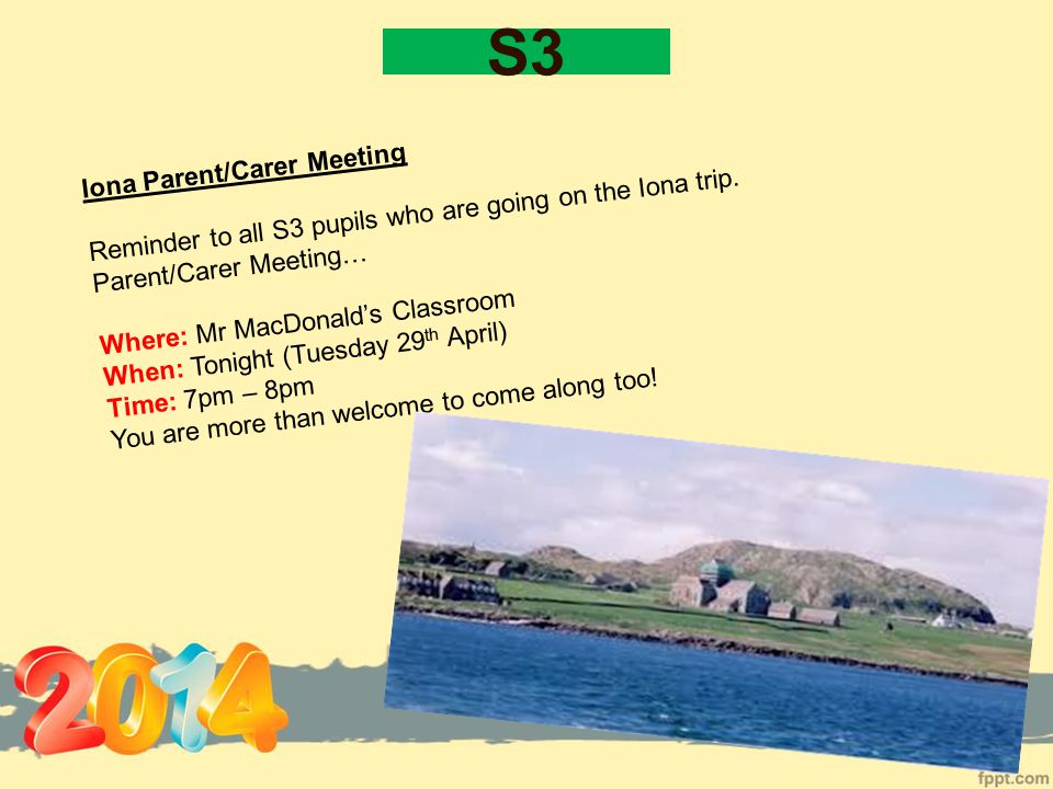 S2 Iona Parent/Carer Meeting Reminder to all S2 pupils who are going on the Iona trip.