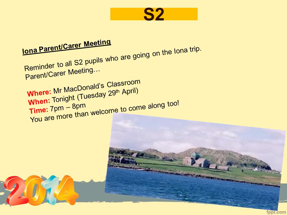 S1 Iona Parent/Carer Meeting Reminder to all S1 pupils who are going on the Iona trip.