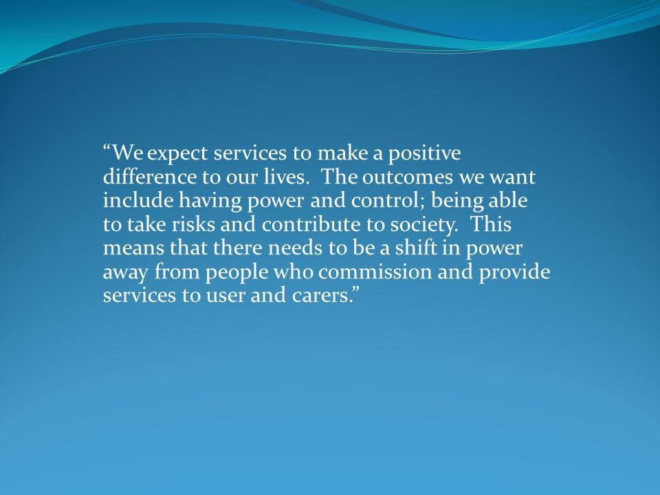 We expect services to make a positive difference to our lives.