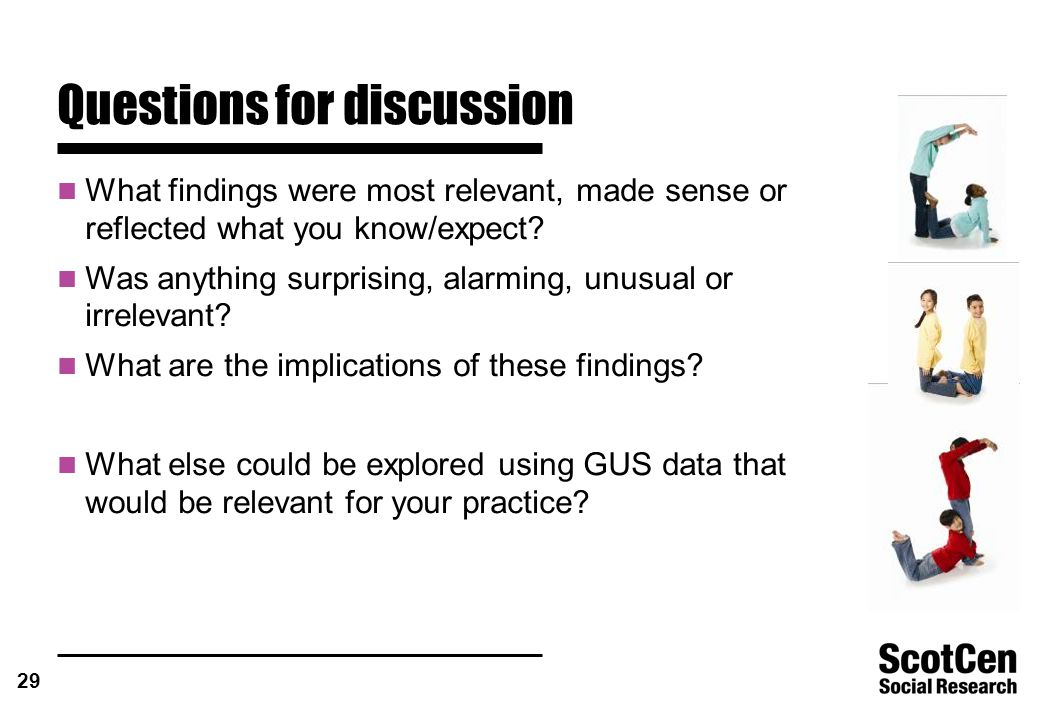 29 Questions for discussion What findings were most relevant, made sense or reflected what you know/expect.