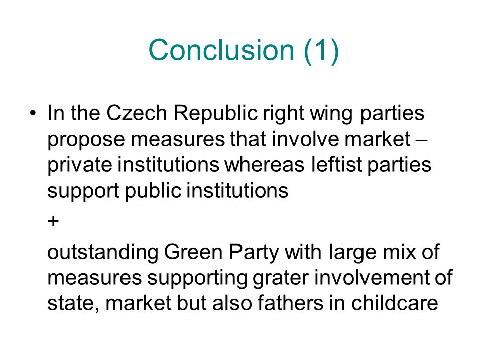 Conclusion (1) In the Czech Republic right wing parties propose measures that involve market – private institutions whereas leftist parties support pu
