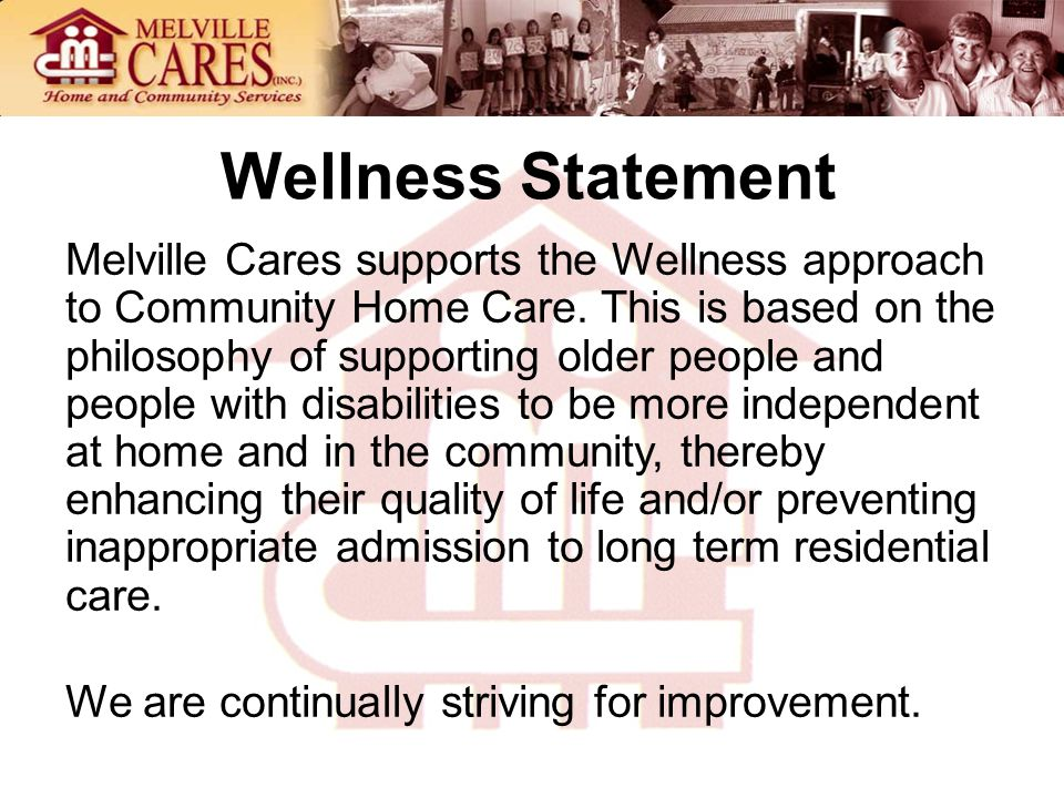 Wellness Statement Melville Cares supports the Wellness approach to Community Home Care.