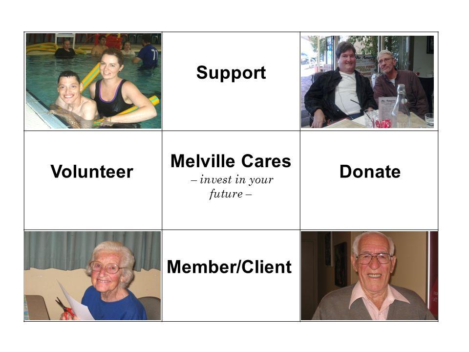 Melville Cares – invest in your future – Support VolunteerDonate Member/Client