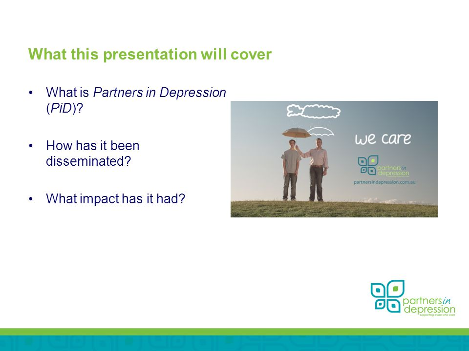 What this presentation will cover What is Partners in Depression (PiD).