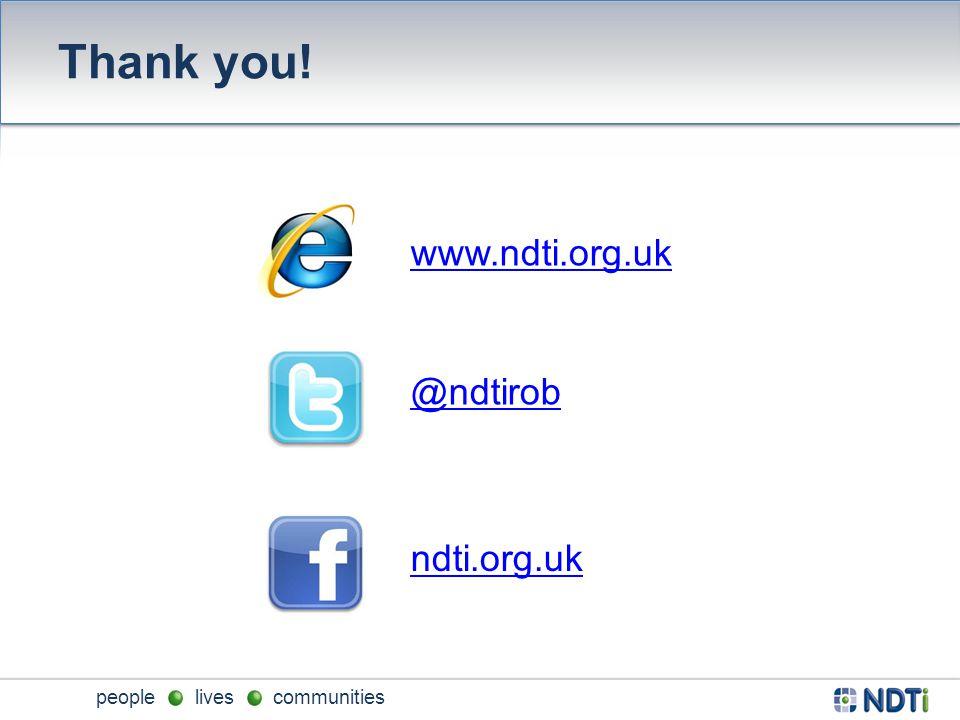 people lives communities Thank you! www.ndti.org.uk @ndtirob ndti.org.uk