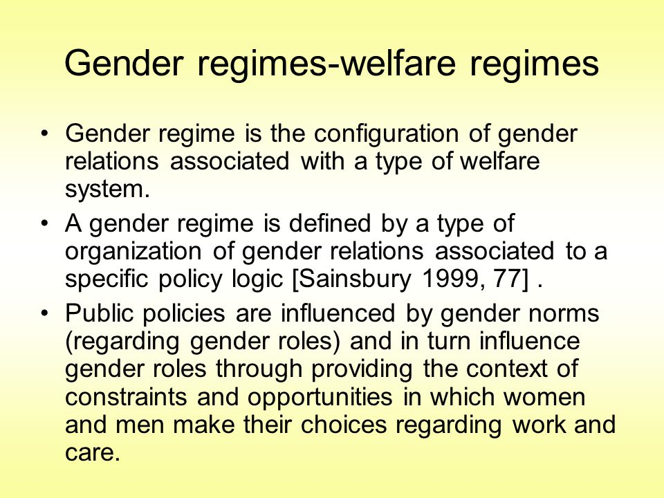 Gender regimes-welfare regimes Gender regime is the configuration of gender relations associated with a type of welfare system.