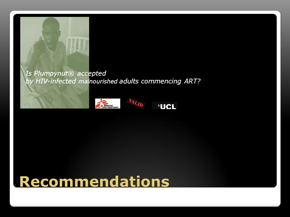 Recommendations Is Plumpynut® accepted by HIV-infected malnourished adults commencing ART?