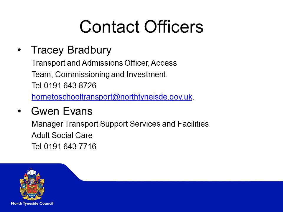 Contact Officers Tracey Bradbury Transport and Admissions Officer, Access Team, Commissioning and Investment.