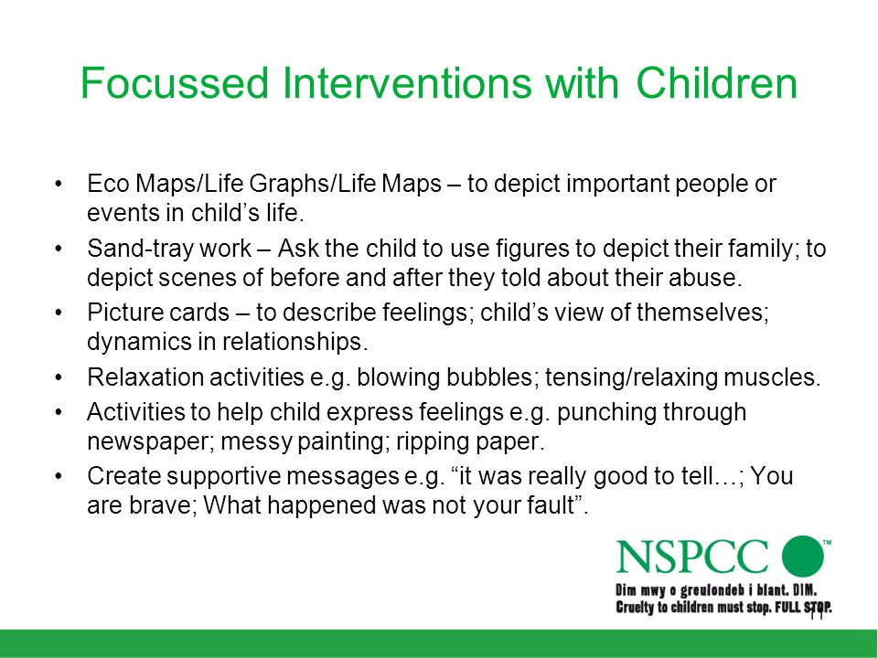 Focussed Interventions with Children Eco Maps/Life Graphs/Life Maps – to depict important people or events in child's life.