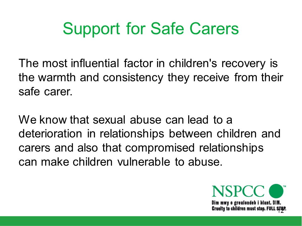 Support for Safe Carers The most influential factor in children s recovery is the warmth and consistency they receive from their safe carer.