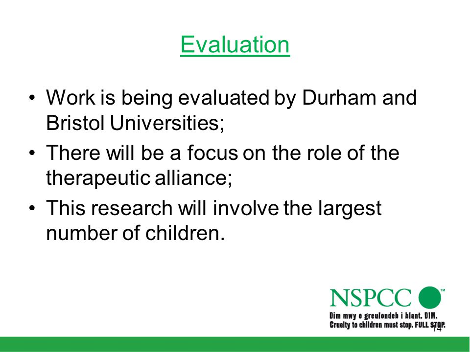 Evaluation Work is being evaluated by Durham and Bristol Universities; There will be a focus on the role of the therapeutic alliance; This research wi