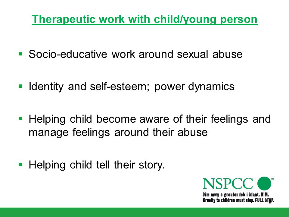 Therapeutic work with child/young person  Socio-educative work around sexual abuse  Identity and self-esteem; power dynamics  Helping child become