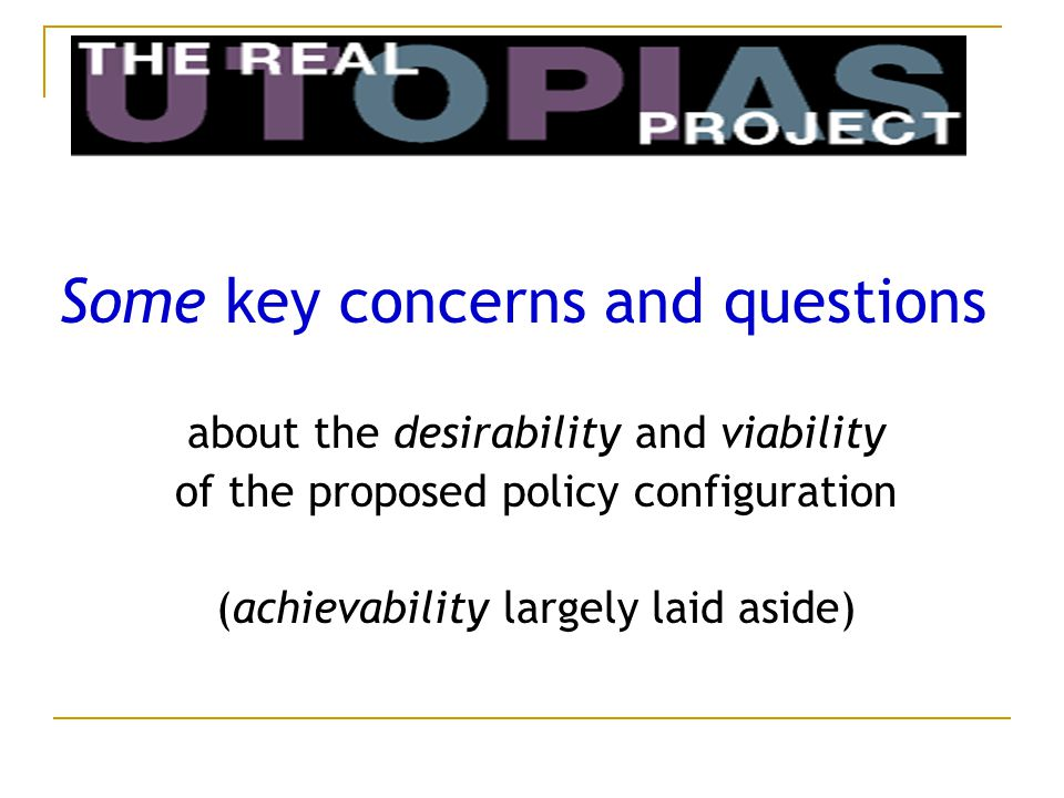 Some key concerns and questions about the desirability and viability of the proposed policy configuration (achievability largely laid aside)