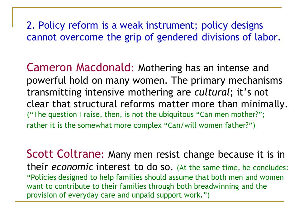 2. Policy reform is a weak instrument; policy designs cannot overcome the grip of gendered divisions of labor. Cameron Macdonald : Mothering has an in
