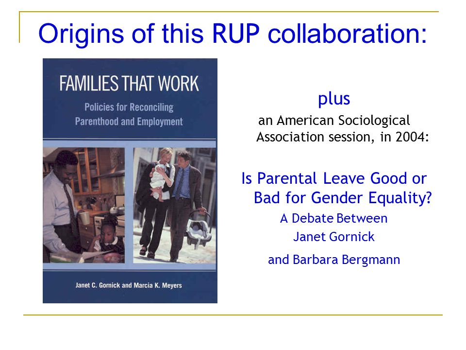 Origins of this RUP collaboration: plus an American Sociological Association session, in 2004: Is Parental Leave Good or Bad for Gender Equality? A De