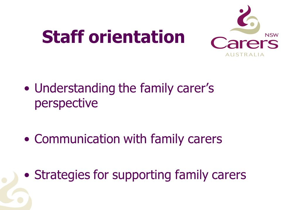 Staff orientation Understanding the family carer's perspective Communication with family carers Strategies for supporting family carers