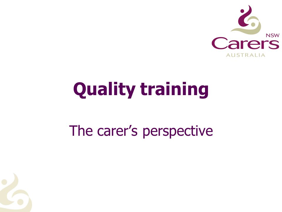 Quality training The carer's perspective