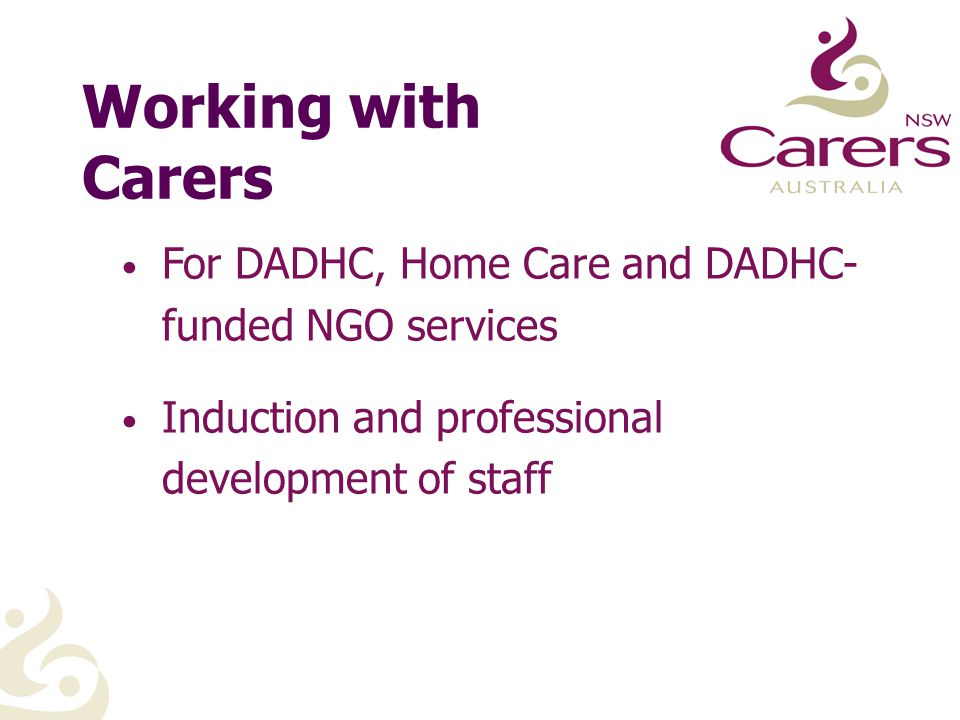 Working with Carers CD Rom has facilitator's manual and learner's guide DVD includes 4 carers A training resource