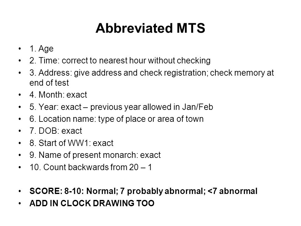 Abbreviated MTS 1. Age 2. Time: correct to nearest hour without checking 3.