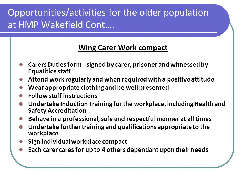 Opportunities/activities for the older population at HMP Wakefield Cont…. Wing Carer Work compact Carers Duties form - signed by carer, prisoner and w