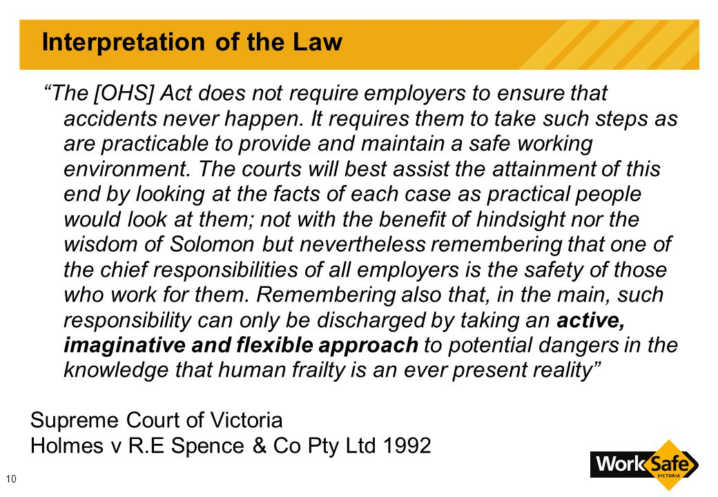 10 Interpretation of the Law The [OHS] Act does not require employers to ensure that accidents never happen.