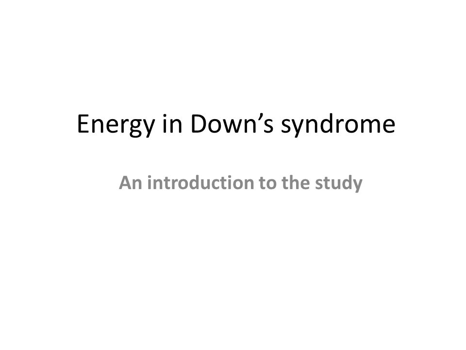 Energy in Down's syndrome An introduction to the study