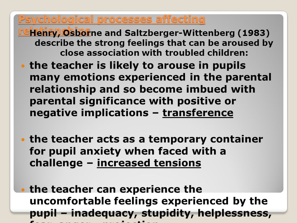 Psychological processes affecting relationships Henry, Osborne and Saltzberger-Wittenberg (1983) describe the strong feelings that can be aroused by c