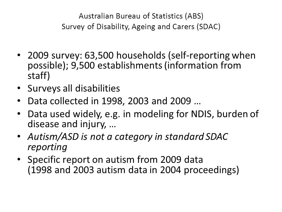 Australian Bureau of Statistics (ABS) Survey of Disability, Ageing and Carers (SDAC) 2009 survey: 63,500 households (self-reporting when possible); 9,