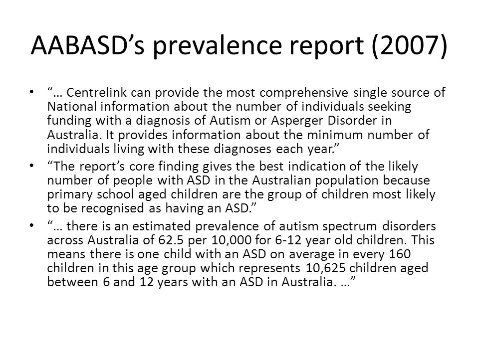 "AABASD's prevalence report (2007) ""… Centrelink can provide the most comprehensive single source of National information about the number of individua"