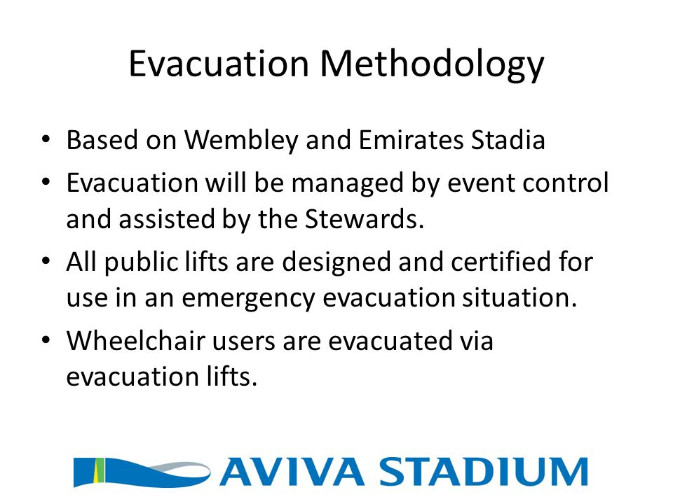 Evacuation Methodology Based on Wembley and Emirates Stadia Evacuation will be managed by event control and assisted by the Stewards.