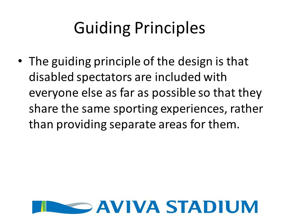 Guiding Principles The guiding principle of the design is that disabled spectators are included with everyone else as far as possible so that they sha