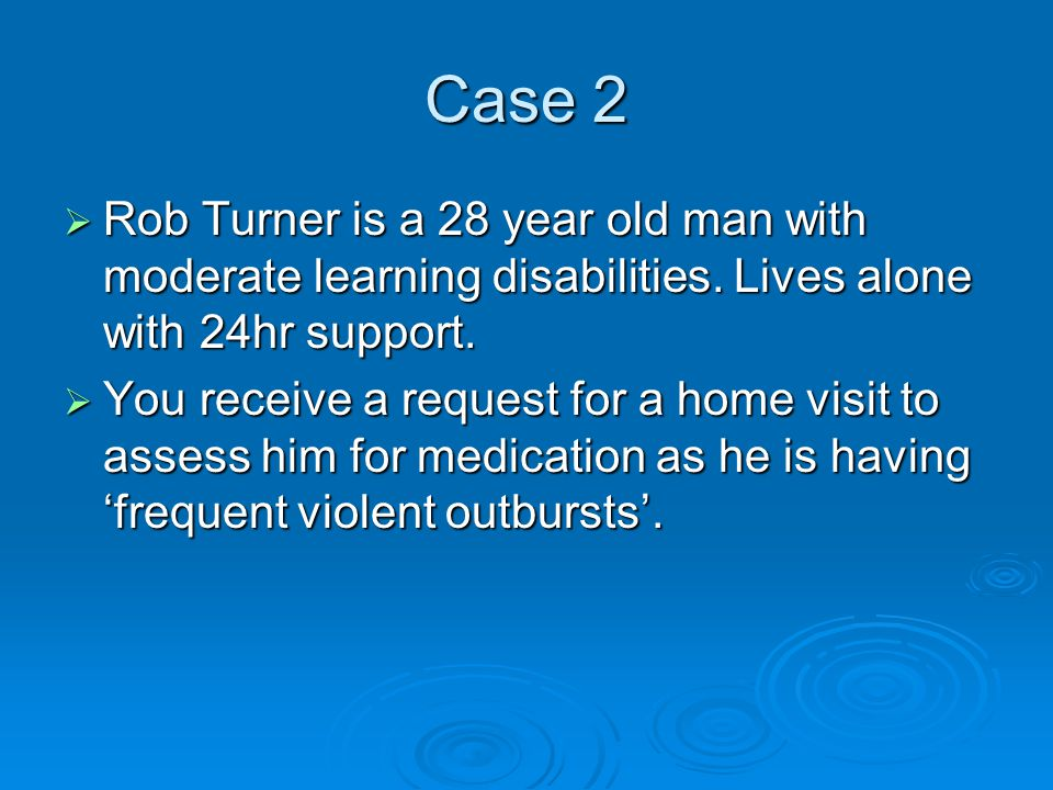 Case 2  Rob Turner is a 28 year old man with moderate learning disabilities.